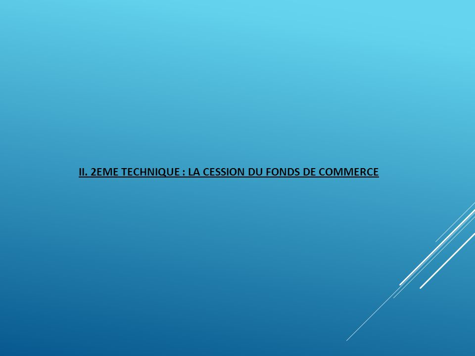 II. 2EME TECHNIQUE : LA CESSION DU FONDS DE COMMERCE