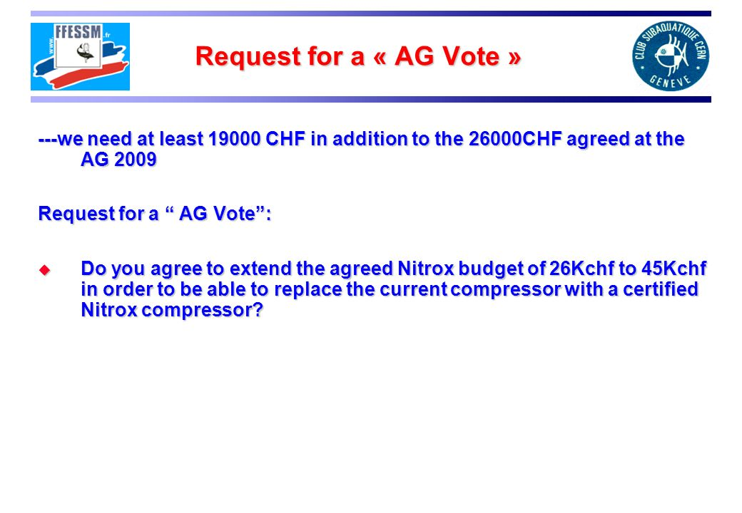 Request for a « AG Vote » ---we need at least 19000 CHF in addition to the 26000CHF agreed at the AG 2009.