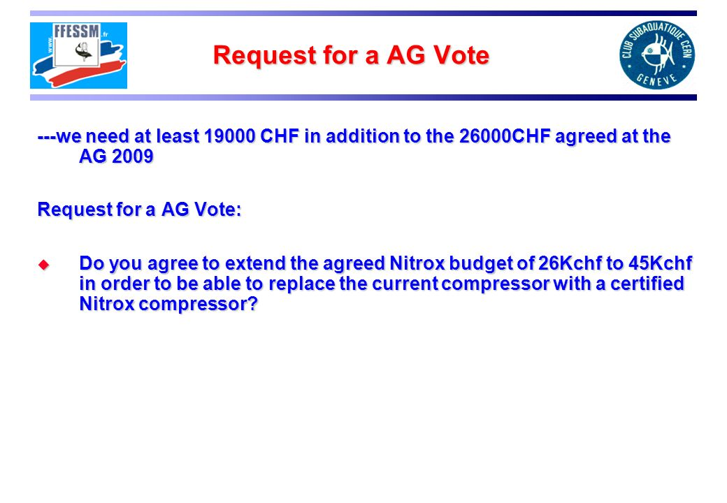 Request for a AG Vote ---we need at least 19000 CHF in addition to the 26000CHF agreed at the AG 2009.
