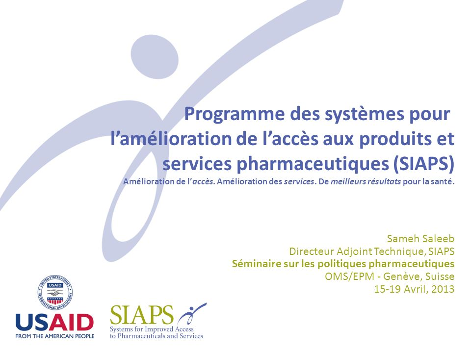 Programme des systèmes pour l'amélioration de l'accès aux produits et services pharmaceutiques (SIAPS) Amélioration de l'accès. Amélioration des services. De meilleurs résultats pour la santé.