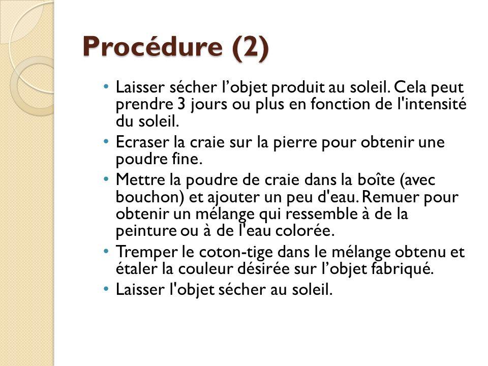 Procédure (2) Laisser sécher l'objet produit au soleil. Cela peut prendre 3 jours ou plus en fonction de l intensité du soleil.