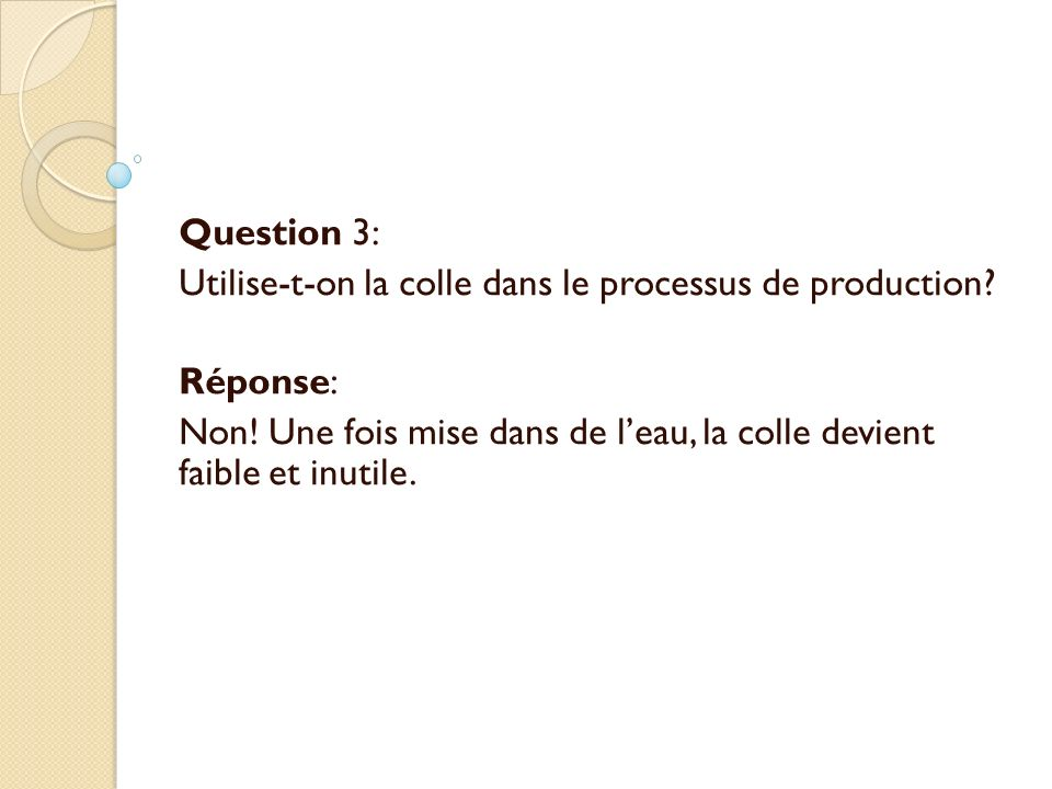 Question 3: Utilise-t-on la colle dans le processus de production Réponse: