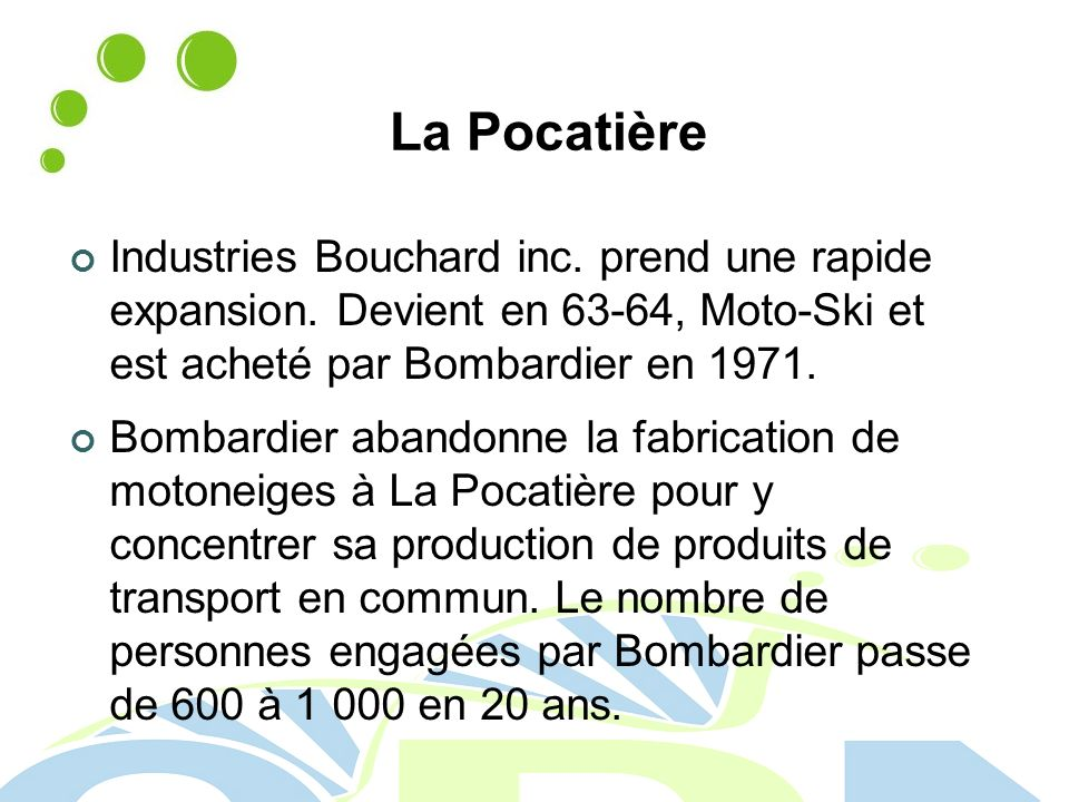 La Pocatière Industries Bouchard inc. prend une rapide expansion. Devient en 63-64, Moto-Ski et est acheté par Bombardier en 1971.