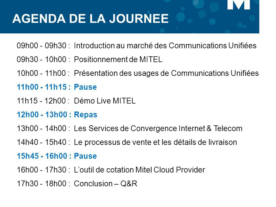 AGENDA DE LA JOURNEE 09h h30 : Introduction au marché des Communications Unifiées. 09h h00 : Positionnement de MITEL.