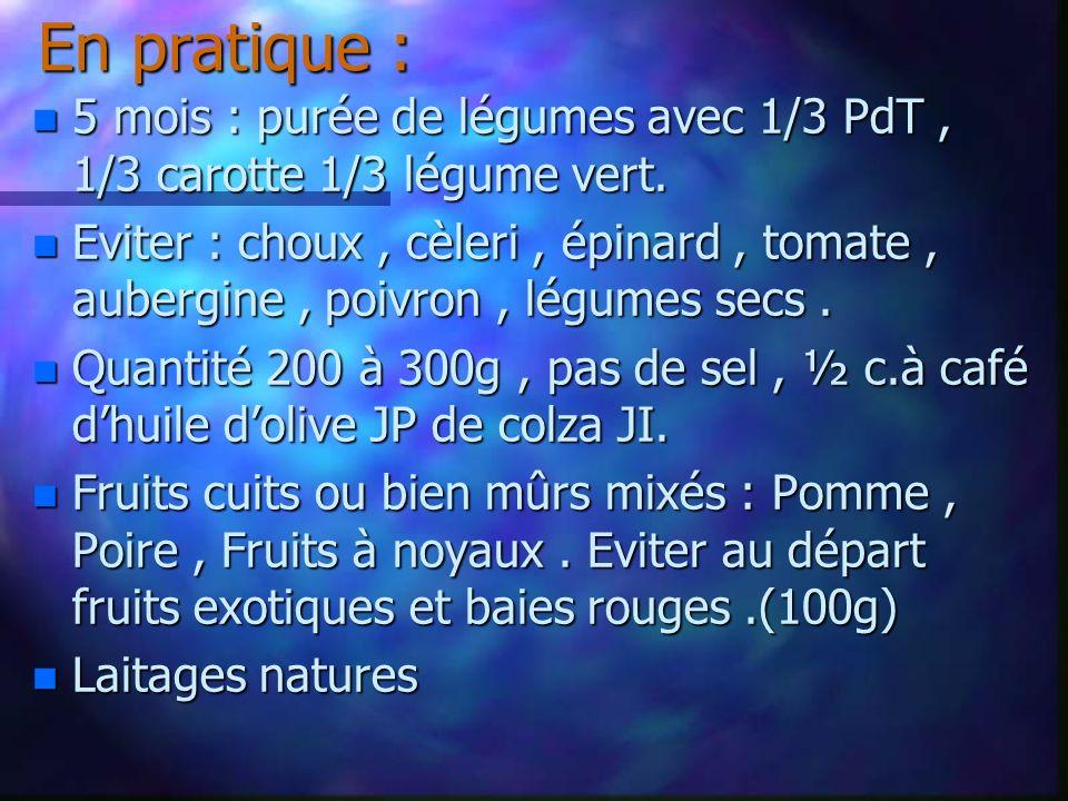 En pratique : 5 mois : purée de légumes avec 1/3 PdT , 1/3 carotte 1/3 légume vert.