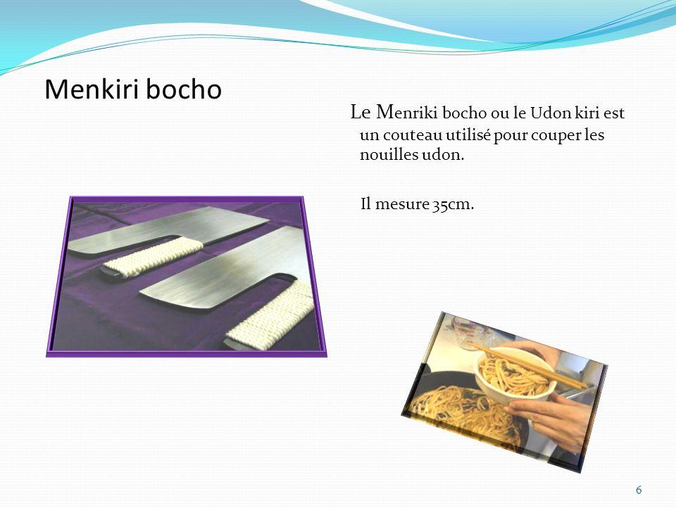 Menkiri bocho Le Menriki bocho ou le Udon kiri est un couteau utilisé pour couper les nouilles udon.
