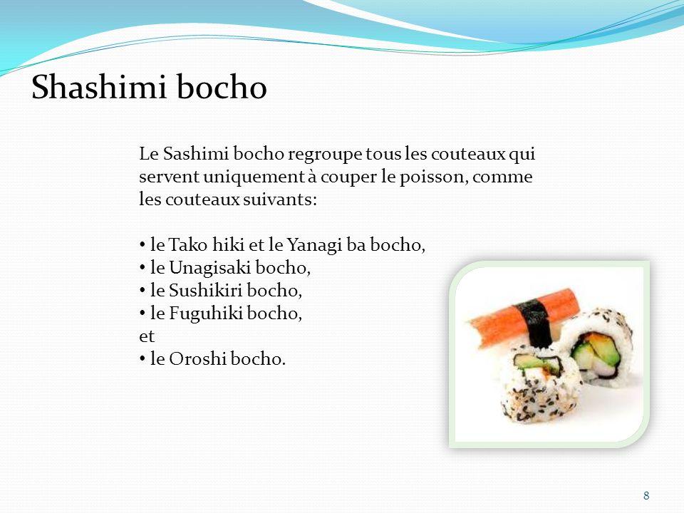 Shashimi bocho Le Sashimi bocho regroupe tous les couteaux qui servent uniquement à couper le poisson, comme les couteaux suivants: