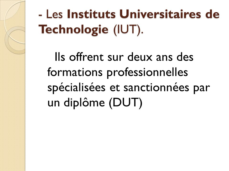 - Les Instituts Universitaires de Technologie (IUT).