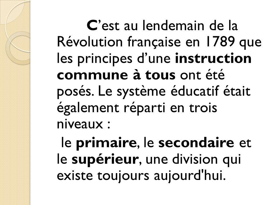 C'est au lendemain de la Révolution française en 1789 que les principes d'une instruction commune à tous ont été posés.