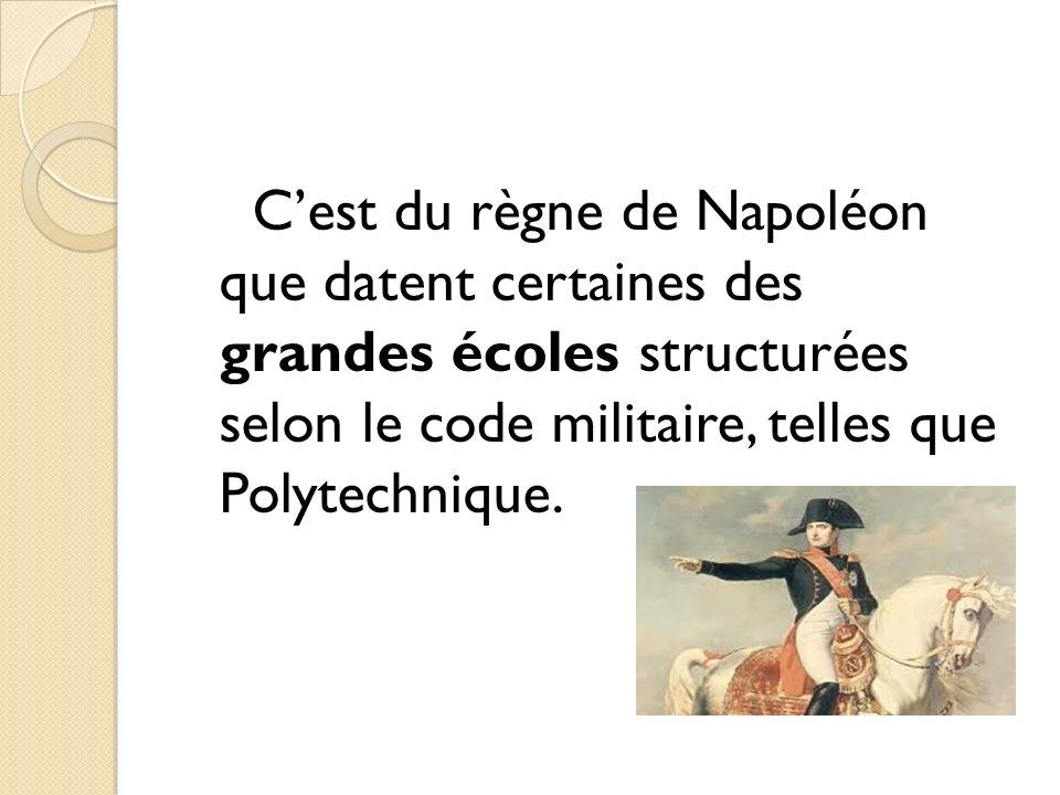 C'est du règne de Napoléon que datent certaines des grandes écoles structurées selon le code militaire, telles que Polytechnique.