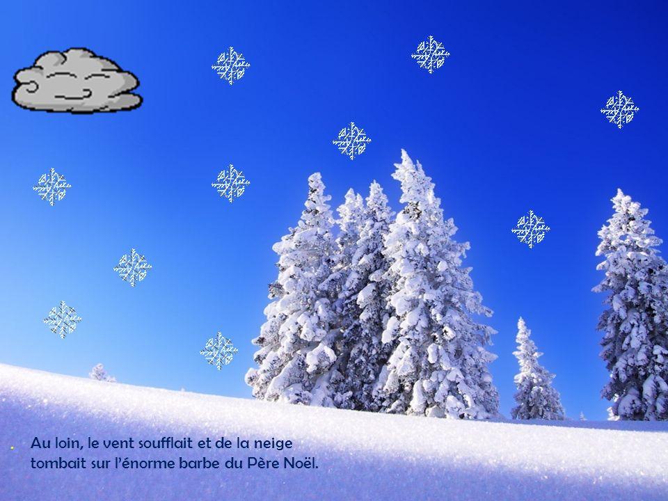. Au loin, le vent soufflait et de la neige tombait sur l'énorme barbe du Père Noël.