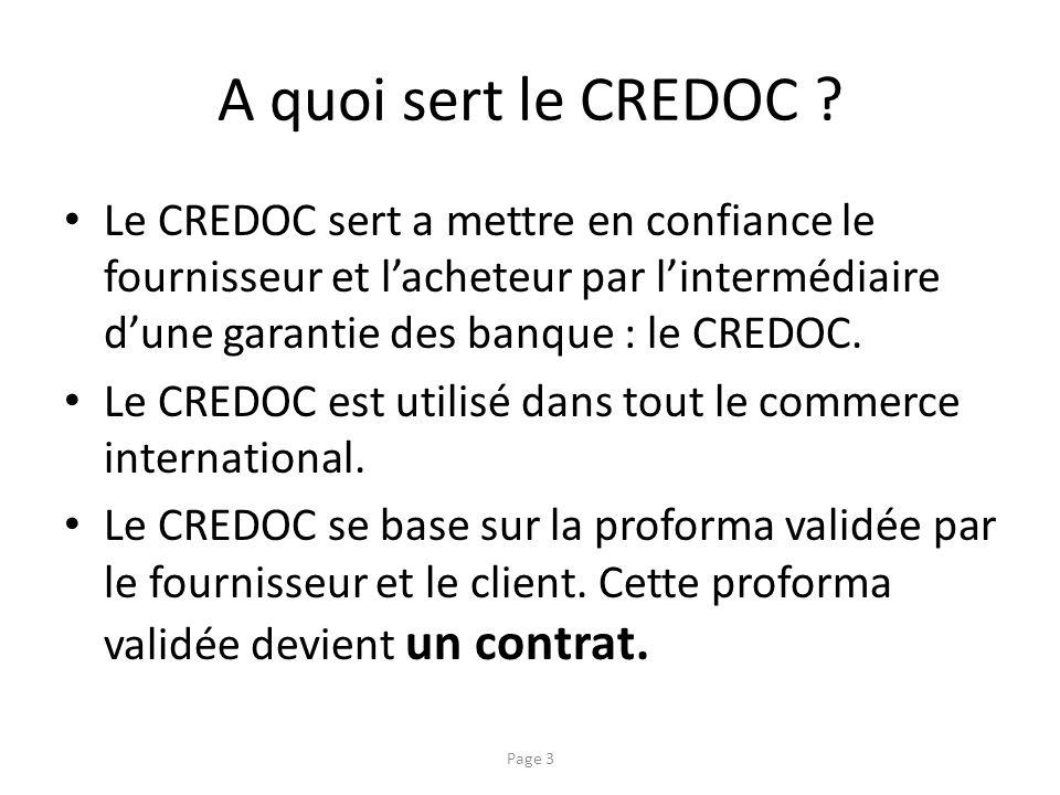 A quoi sert le CREDOC Le CREDOC sert a mettre en confiance le fournisseur et l'acheteur par l'intermédiaire d'une garantie des banque : le CREDOC.