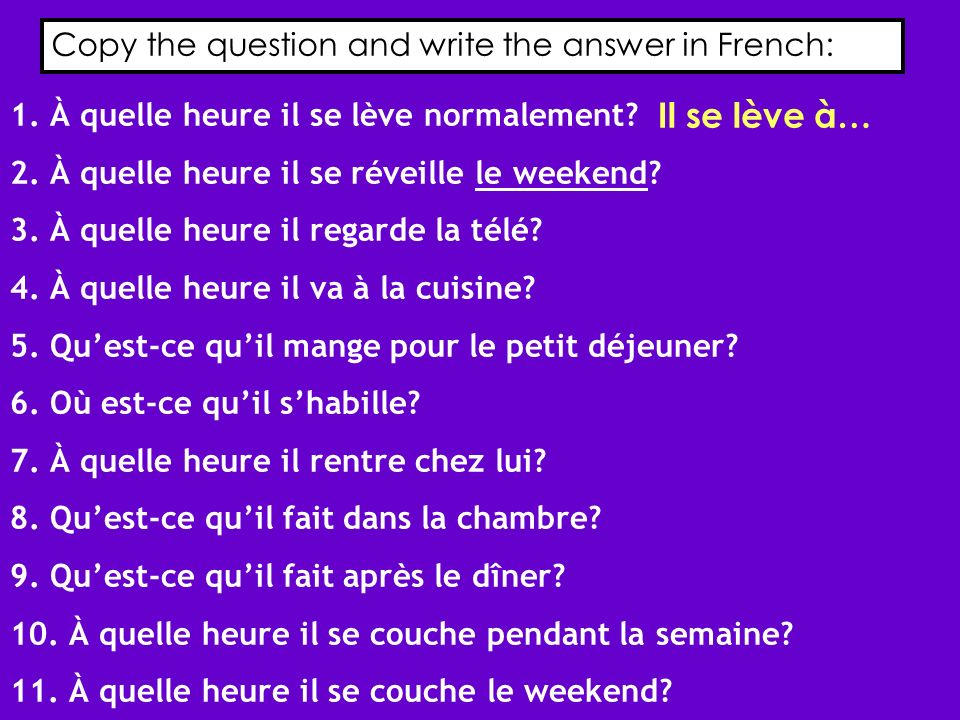 Il se lève à… Copy the question and write the answer in French: