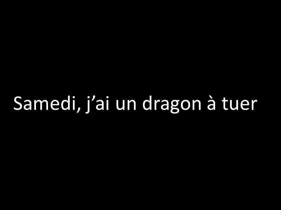 Samedi, j'ai un dragon à tuer