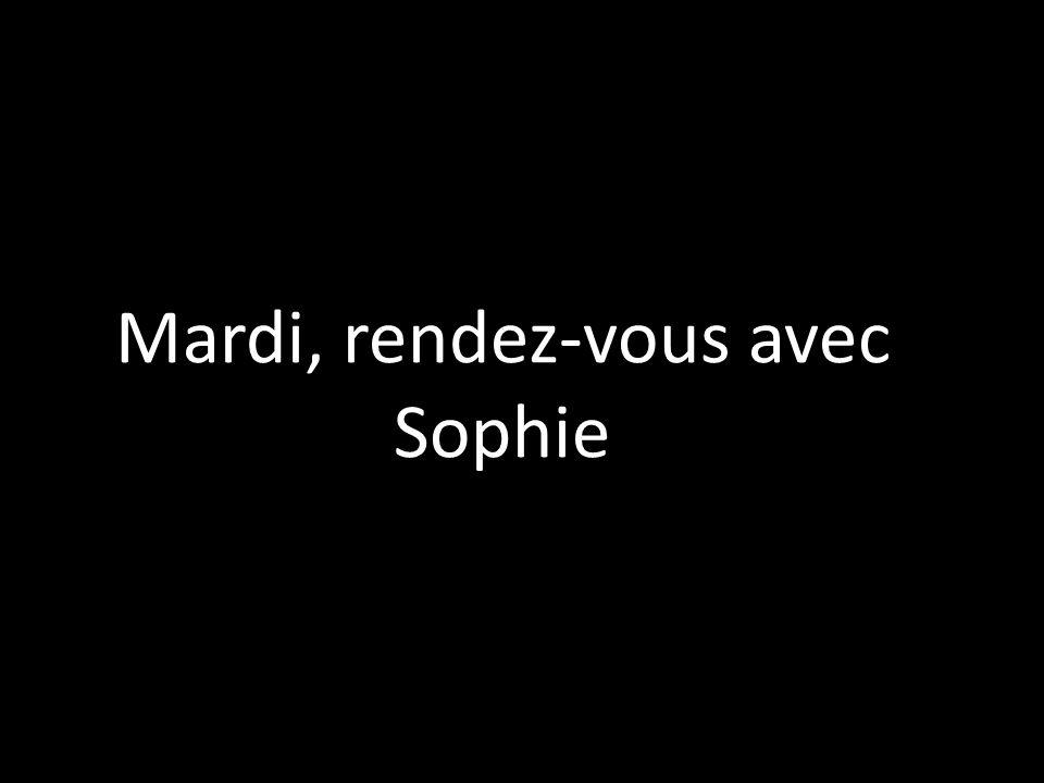 Mardi, rendez-vous avec Sophie