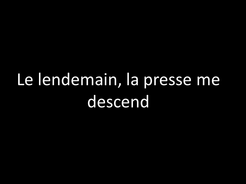 Le lendemain, la presse me descend