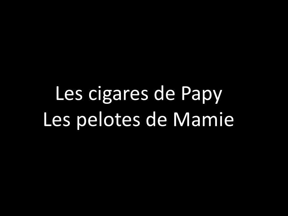 Les cigares de Papy Les pelotes de Mamie