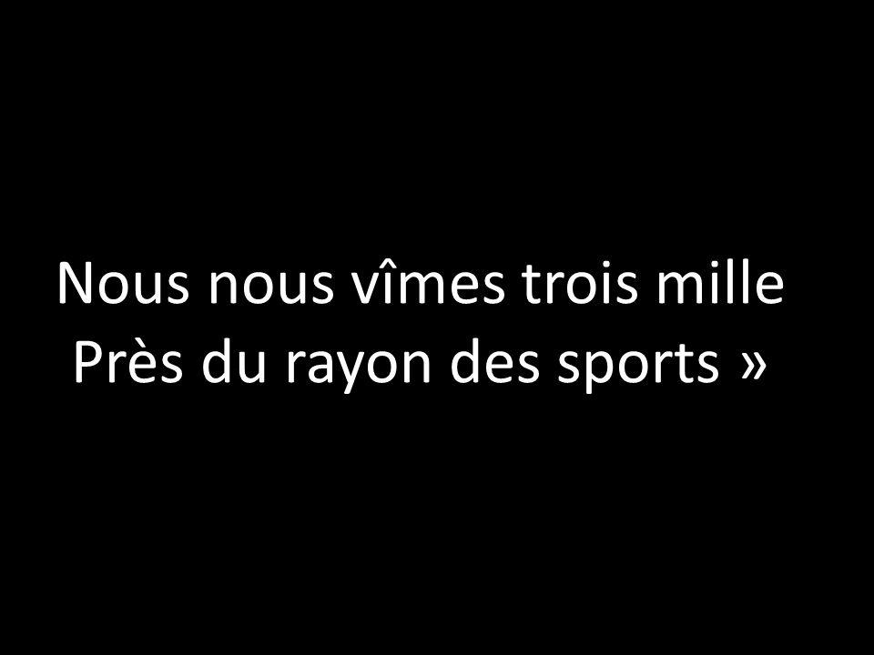 Nous nous vîmes trois mille Près du rayon des sports »