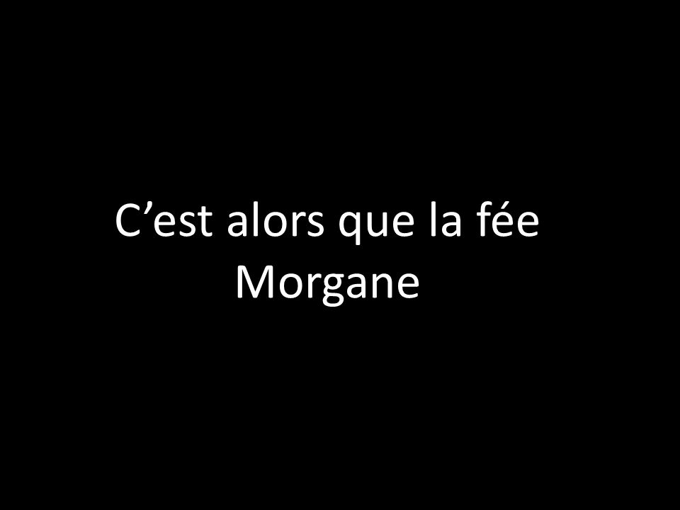 C'est alors que la fée Morgane