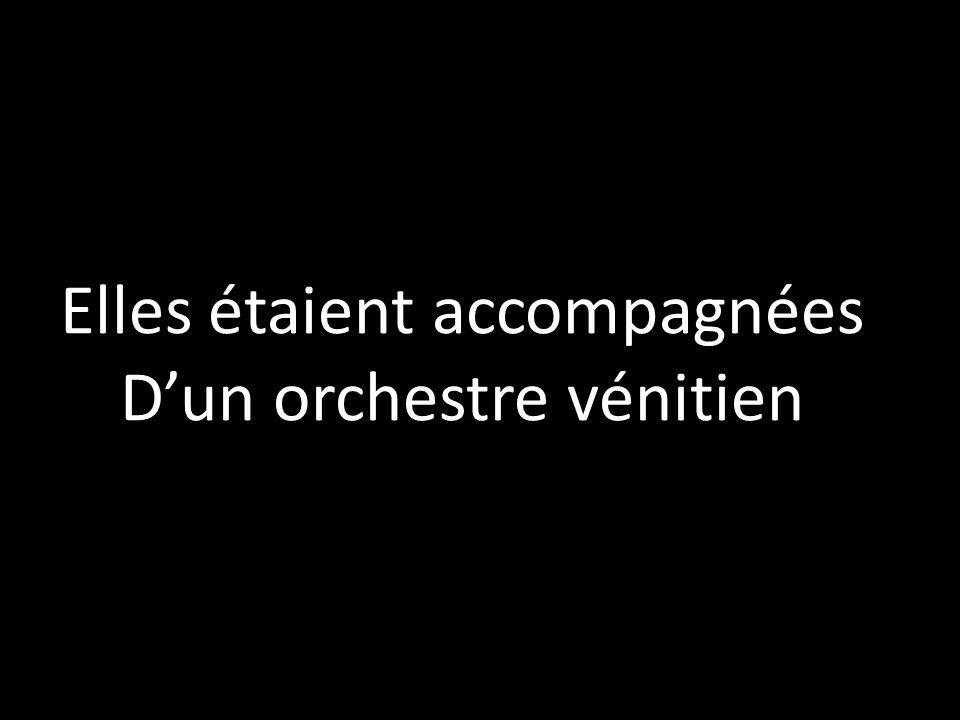Elles étaient accompagnées D'un orchestre vénitien