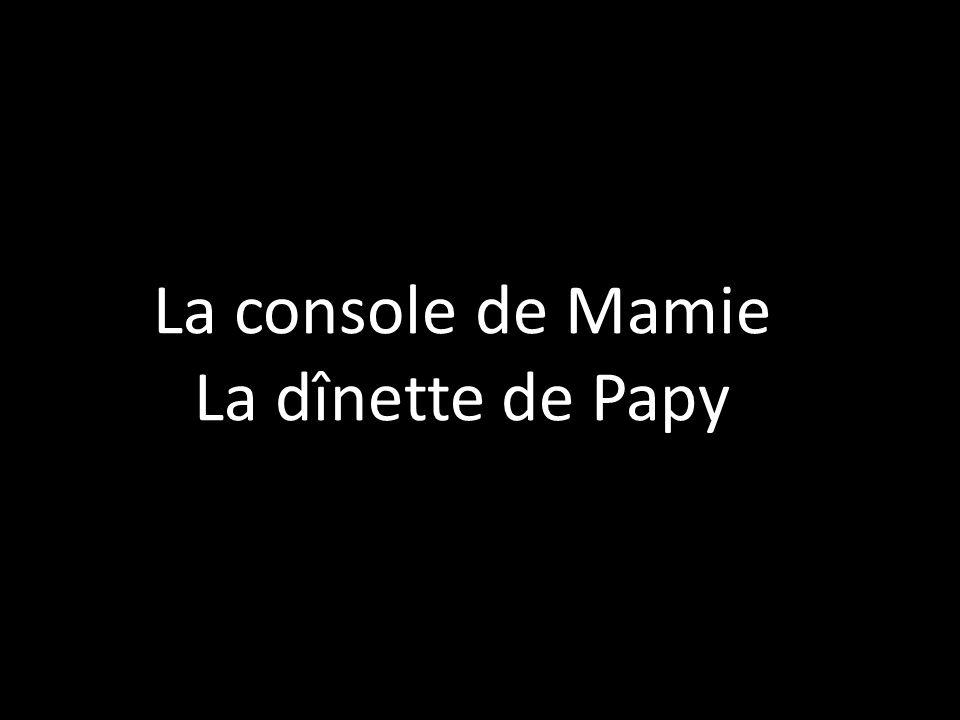 La console de Mamie La dînette de Papy