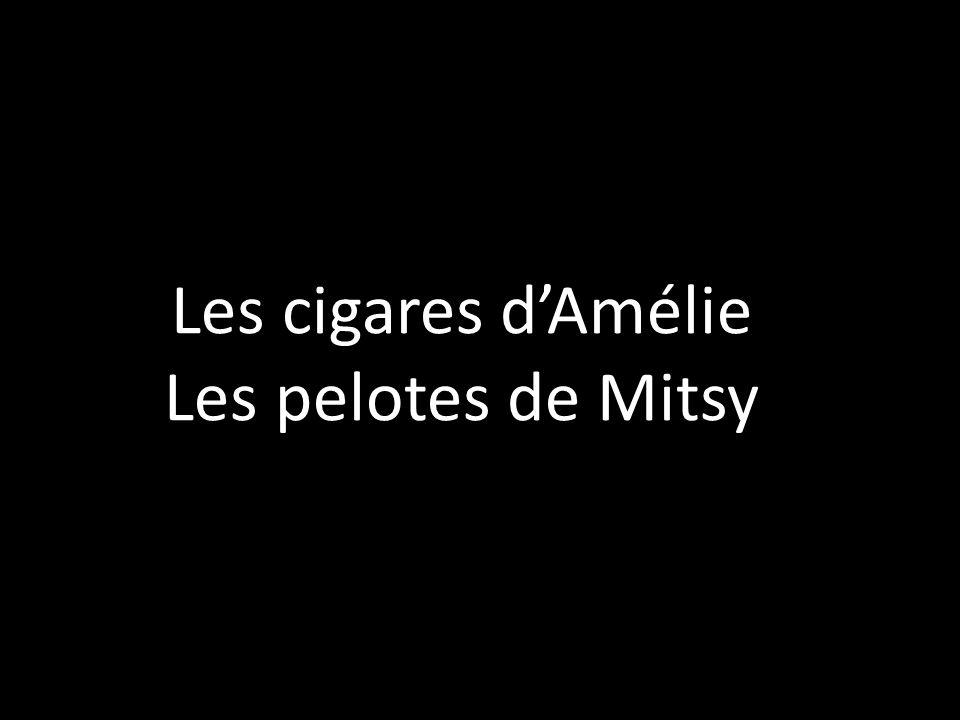 Les cigares d'Amélie Les pelotes de Mitsy