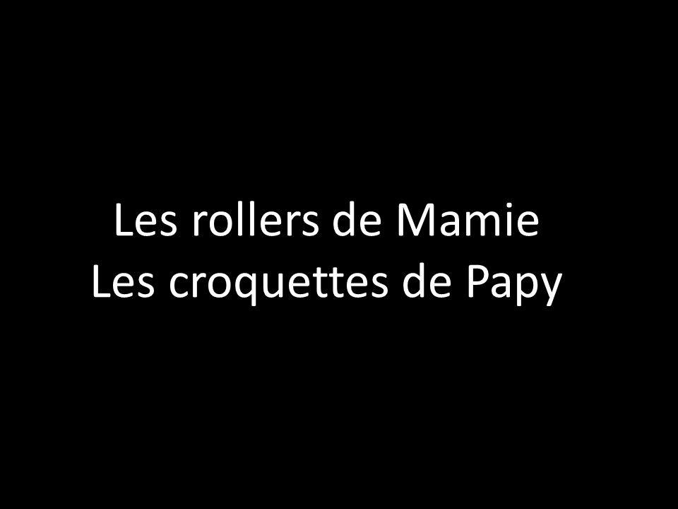 Les rollers de Mamie Les croquettes de Papy
