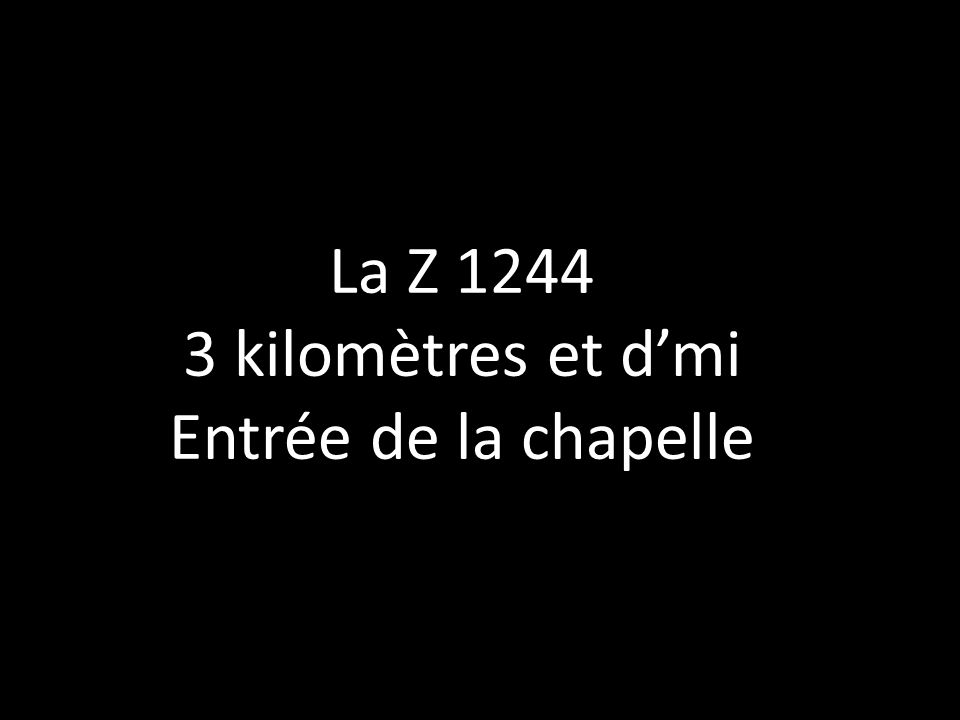 La Z 1244 3 kilomètres et d'mi Entrée de la chapelle