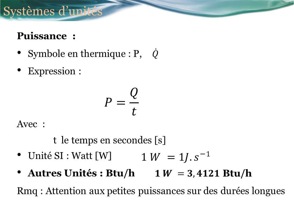 𝑃= 𝑄 𝑡 Systèmes d'unités 1 𝑊 =1𝐽. 𝑠 −1 Puissance :
