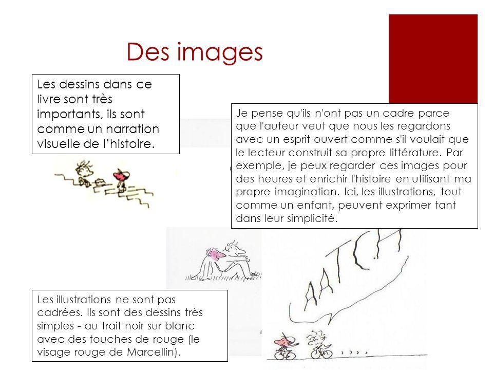 Des images Les dessins dans ce livre sont très importants, ils sont comme un narration visuelle de l'histoire.