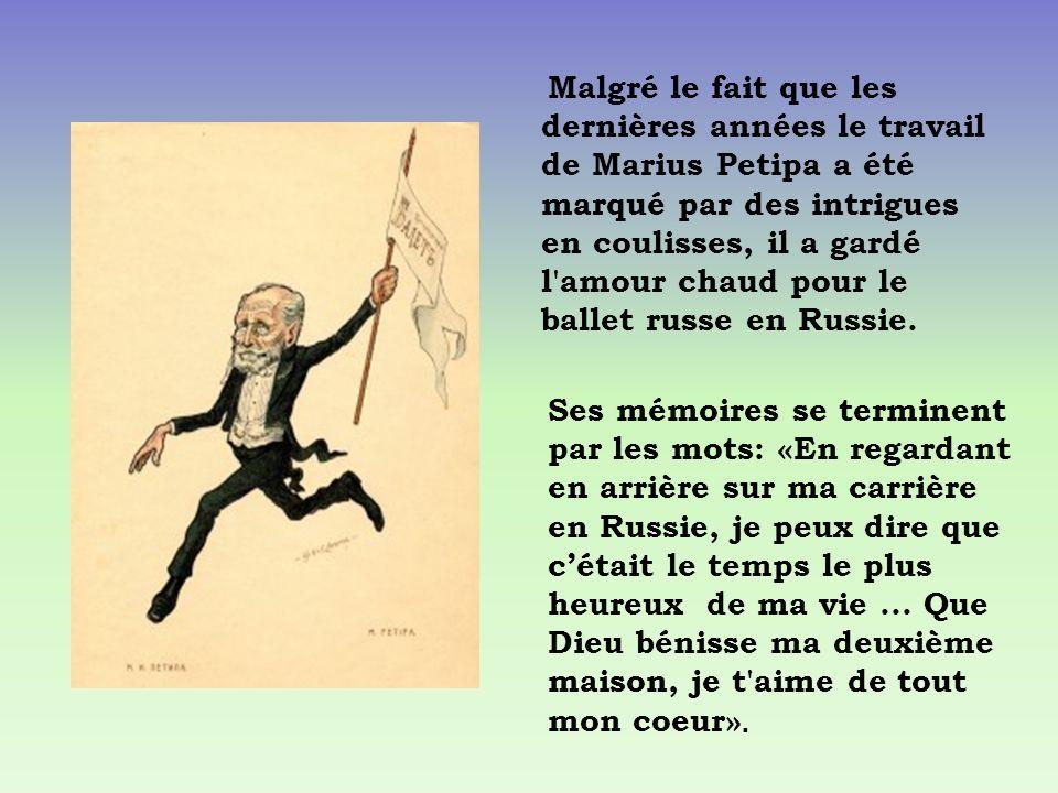 Malgré le fait que les dernières années le travail de Marius Petipa a été marqué par des intrigues en coulisses, il a gardé l amour chaud pour le ballet russe en Russie.