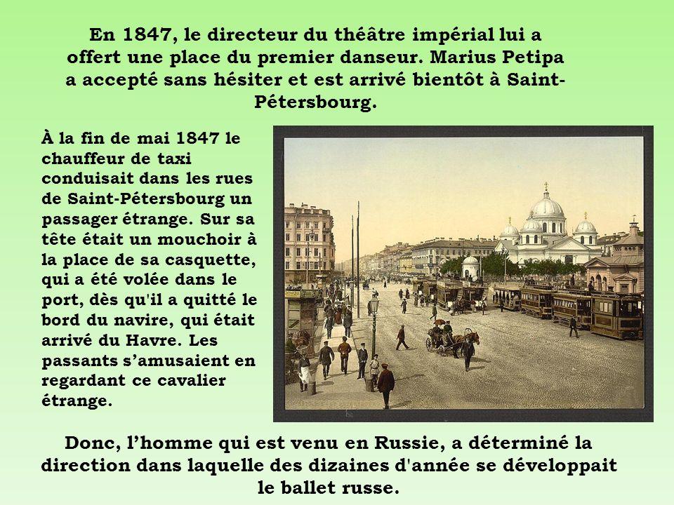 En 1847, le directeur du théâtre impérial lui a offert une place du premier danseur. Marius Petipa a accepté sans hésiter et est arrivé bientôt à Saint-Pétersbourg.