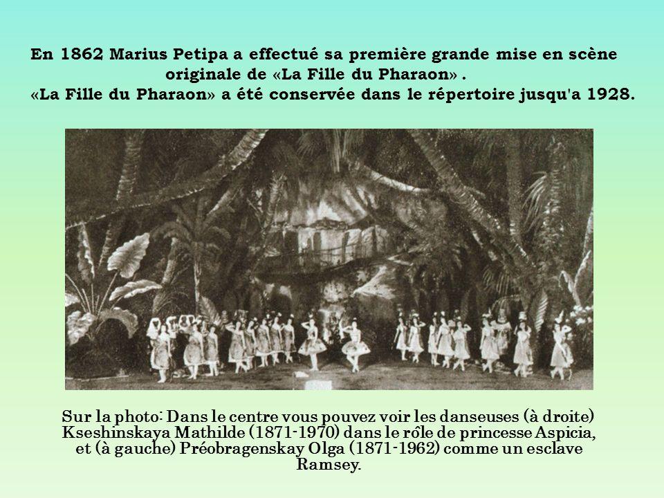En 1862 Marius Petipa a effectué sa première grande mise en scène originale de «La Fille du Pharaon» . «La Fille du Pharaon» a été conservée dans le répertoire jusqu a 1928.
