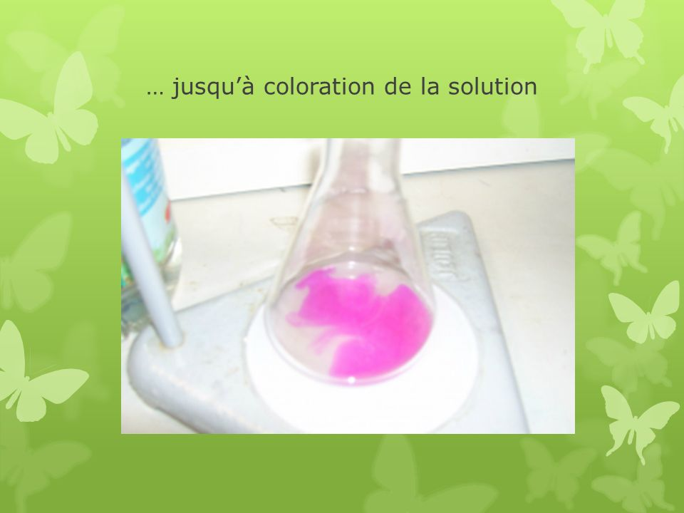 … jusqu'à coloration de la solution