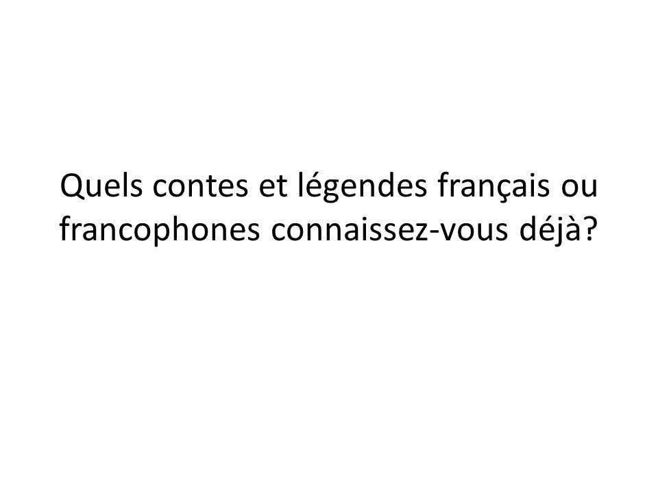 Quels contes et légendes français ou francophones connaissez-vous déjà