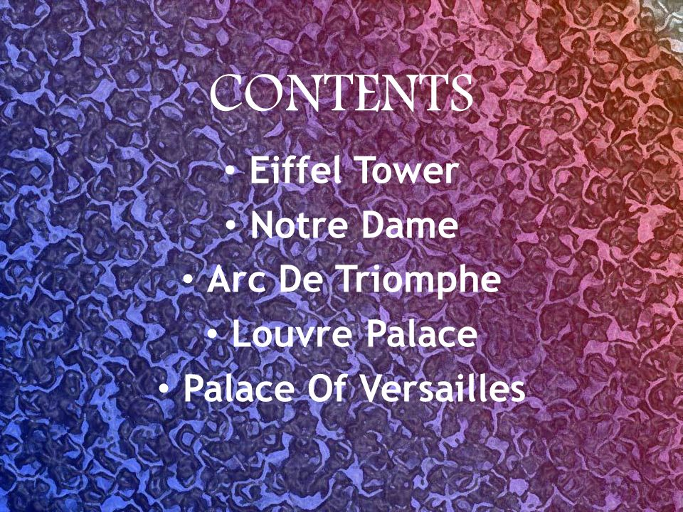 CONTENTS Eiffel Tower Notre Dame Arc De Triomphe Louvre Palace