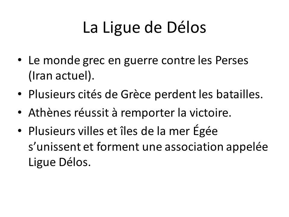 La Ligue de Délos Le monde grec en guerre contre les Perses (Iran actuel). Plusieurs cités de Grèce perdent les batailles.