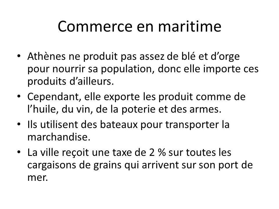 Commerce en maritime Athènes ne produit pas assez de blé et d'orge pour nourrir sa population, donc elle importe ces produits d'ailleurs.
