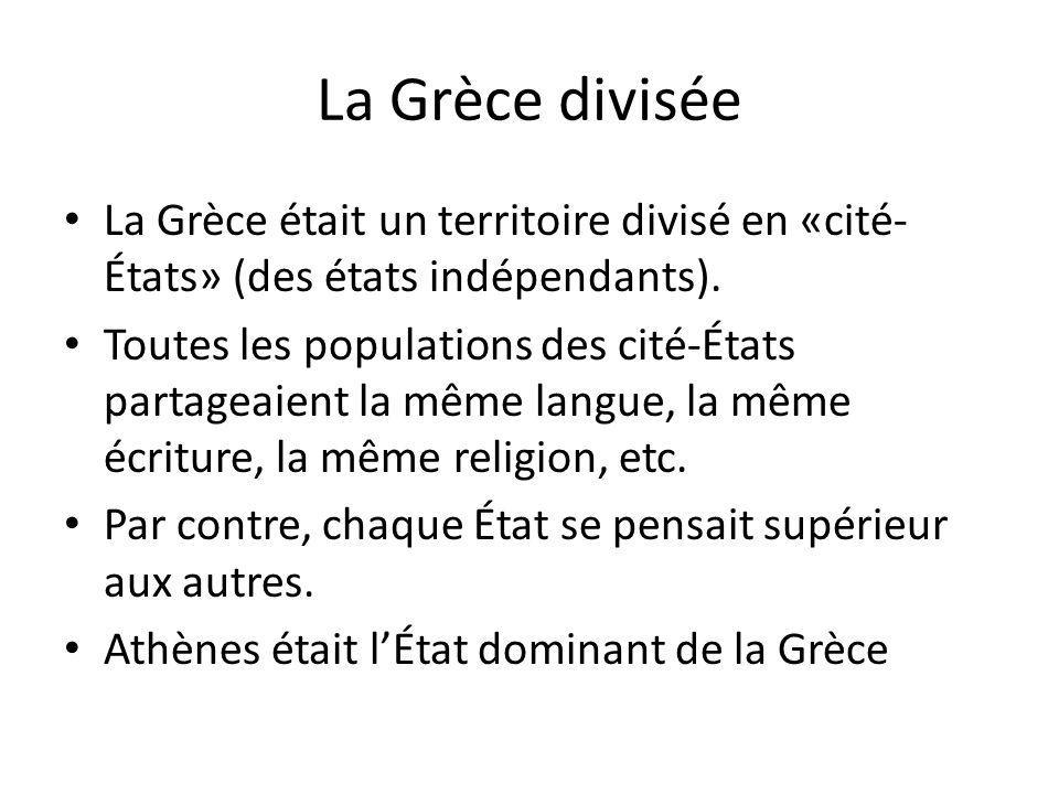 La Grèce divisée La Grèce était un territoire divisé en «cité-États» (des états indépendants).
