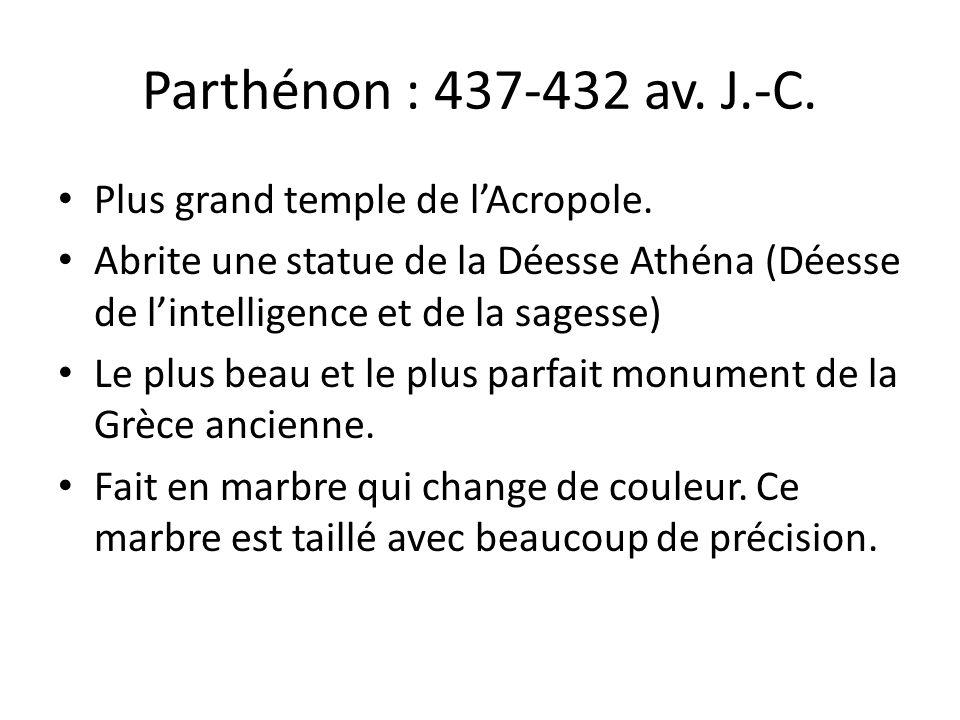 Parthénon : 437-432 av. J.-C. Plus grand temple de l'Acropole.