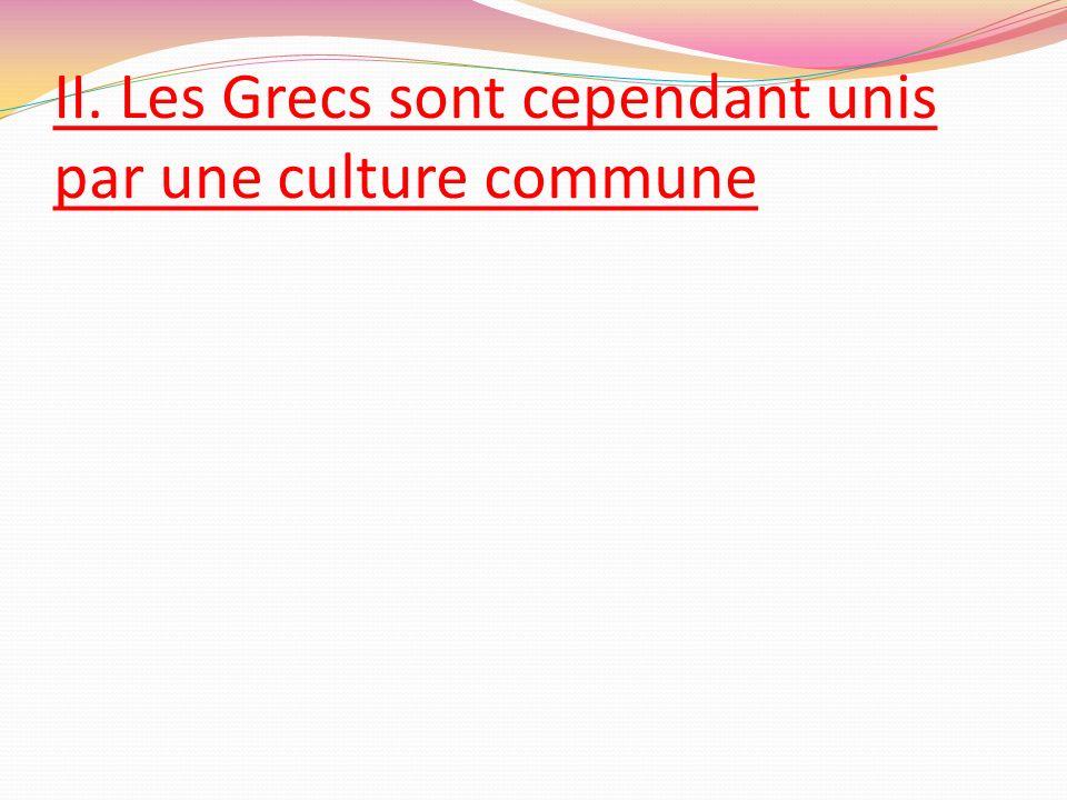 II. Les Grecs sont cependant unis par une culture commune