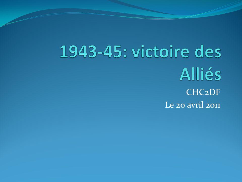 1943-45: victoire des Alliés CHC2DF Le 20 avril 2011