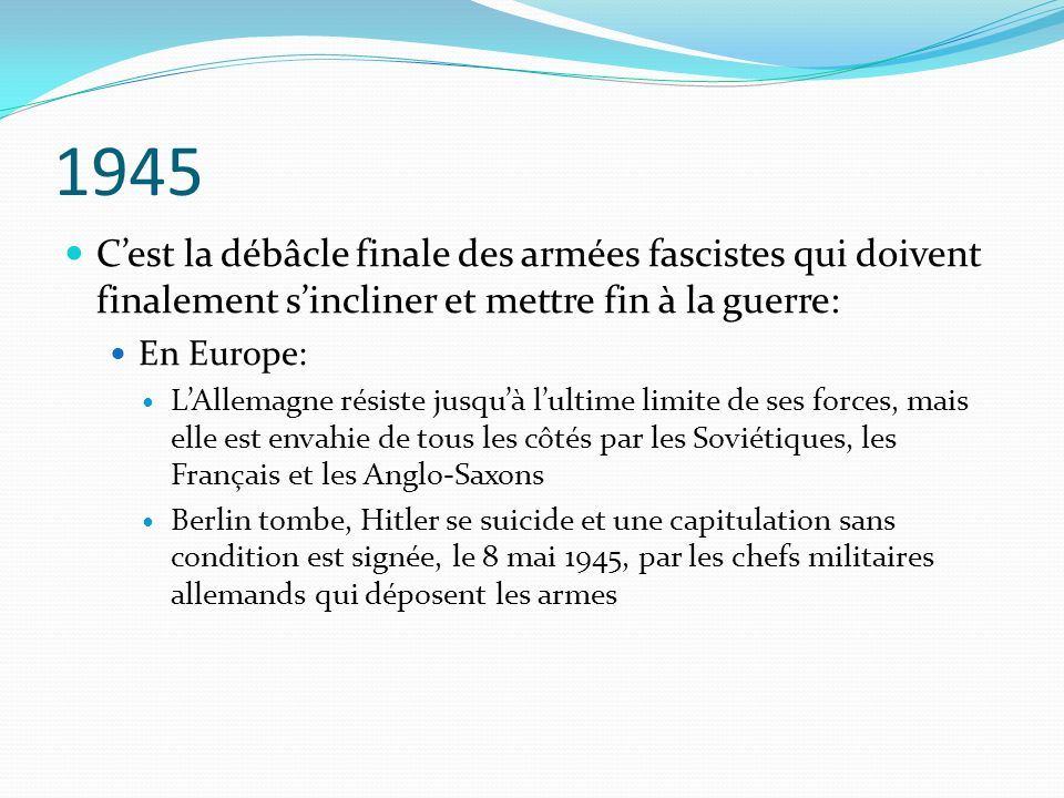1945 C'est la débâcle finale des armées fascistes qui doivent finalement s'incliner et mettre fin à la guerre: