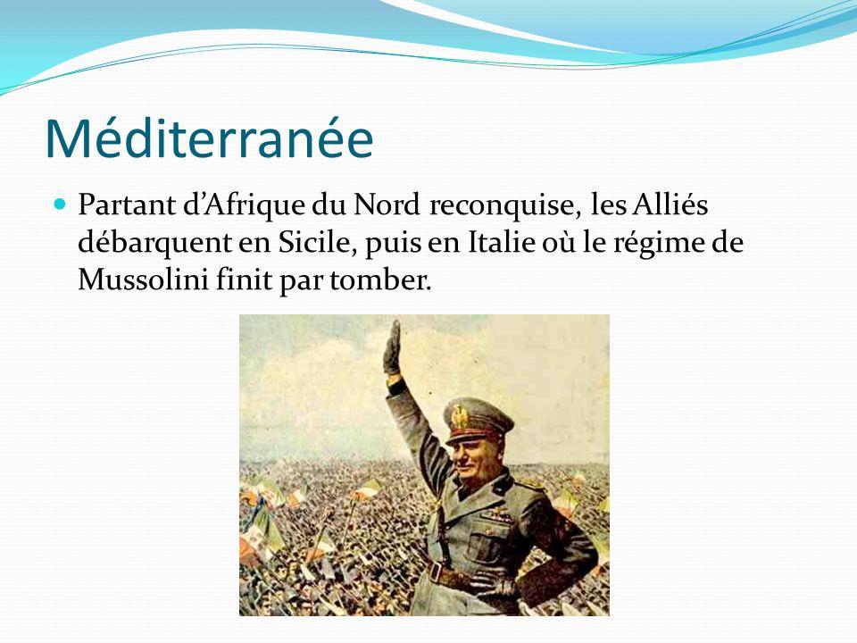 Méditerranée Partant d'Afrique du Nord reconquise, les Alliés débarquent en Sicile, puis en Italie où le régime de Mussolini finit par tomber.