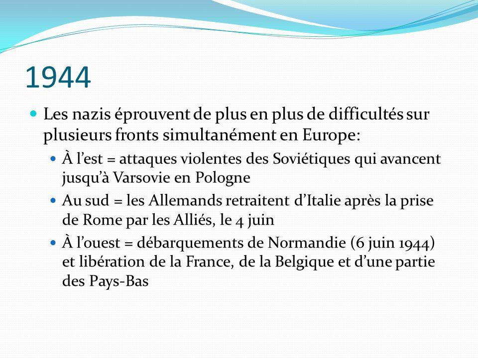 1944 Les nazis éprouvent de plus en plus de difficultés sur plusieurs fronts simultanément en Europe: