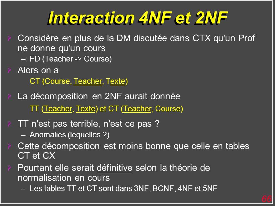 Interaction 4NF et 2NF Considère en plus de la DM discutée dans CTX qu un Prof ne donne qu un cours.