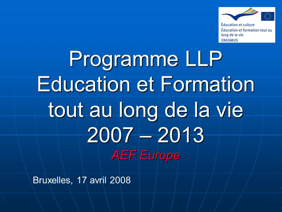 Programme LLP Education et Formation tout au long de la vie 2007 – 2013 AEF Europe