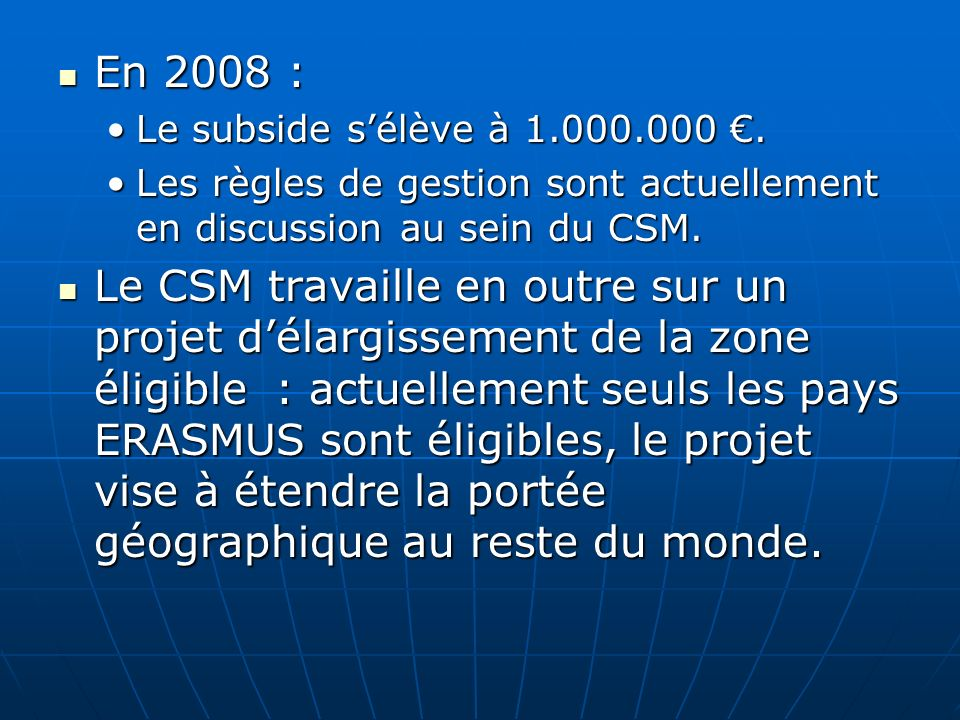 En 2008 : Le subside s'élève à 1.000.000 €. Les règles de gestion sont actuellement en discussion au sein du CSM.