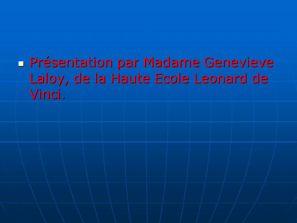 Présentation par Madame Genevieve Laloy, de la Haute Ecole Leonard de Vinci.