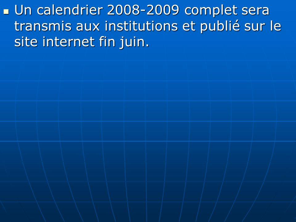 Un calendrier 2008-2009 complet sera transmis aux institutions et publié sur le site internet fin juin.